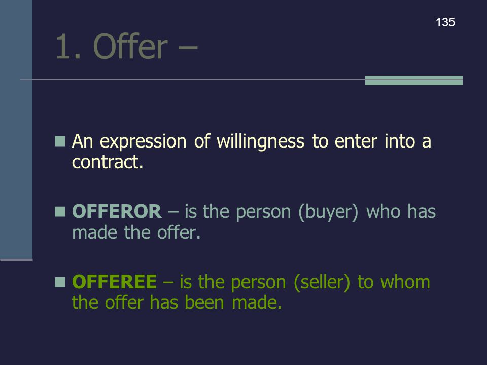 1. Offer – An expression of willingness to enter into a contract.