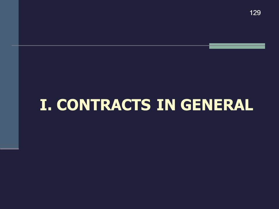129 I. CONTRACTS IN GENERAL