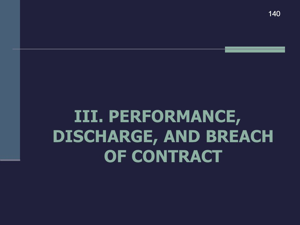 III. PERFORMANCE, DISCHARGE, AND BREACH OF CONTRACT