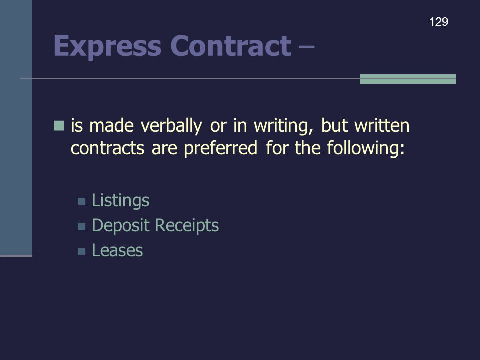 Express Contract – 129. is made verbally or in writing, but written contracts are preferred for the following: