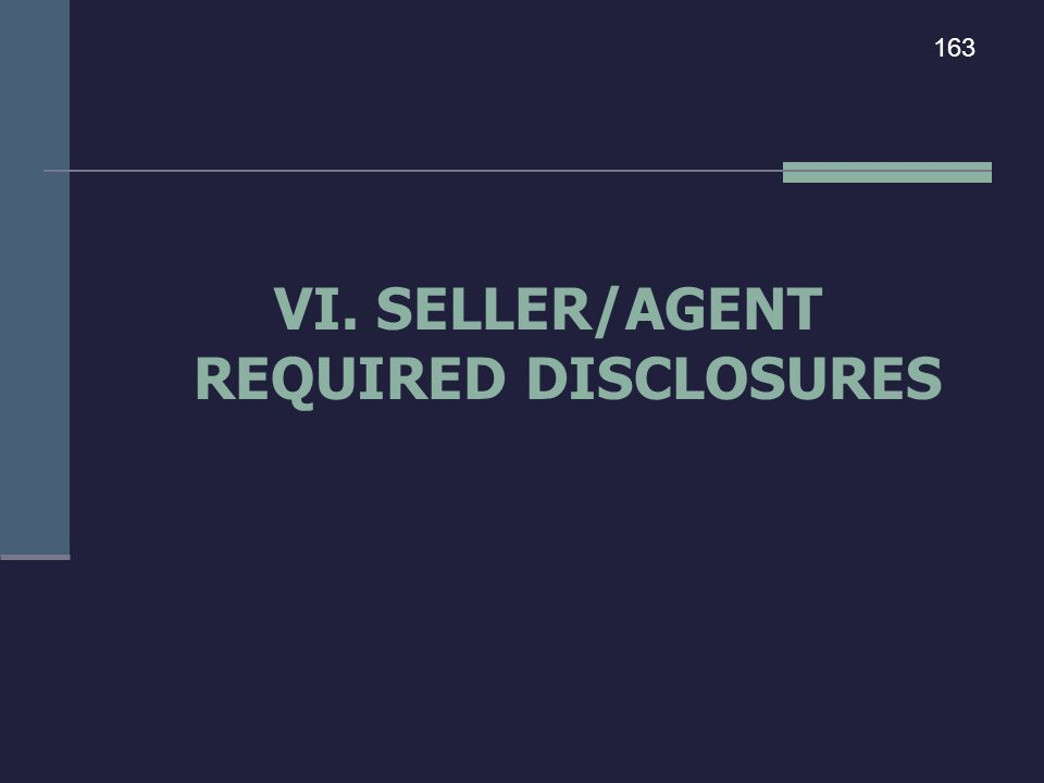 VI. SELLER/AGENT REQUIRED DISCLOSURES