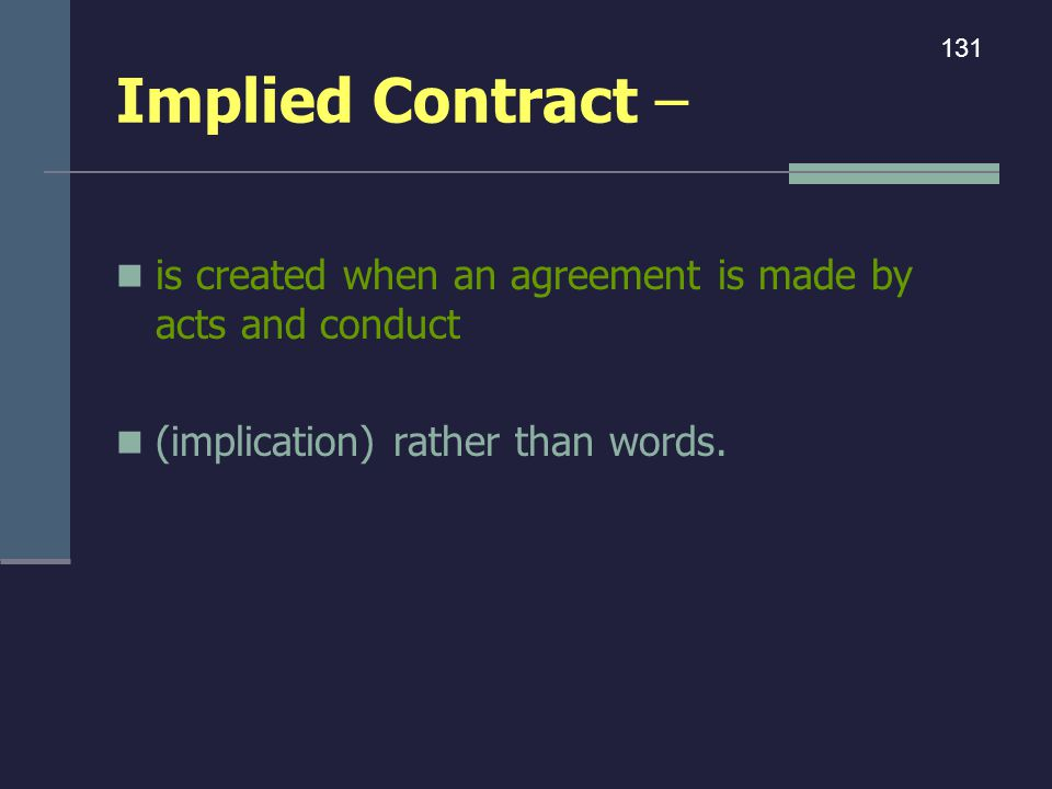 Implied Contract – 131. is created when an agreement is made by acts and conduct.