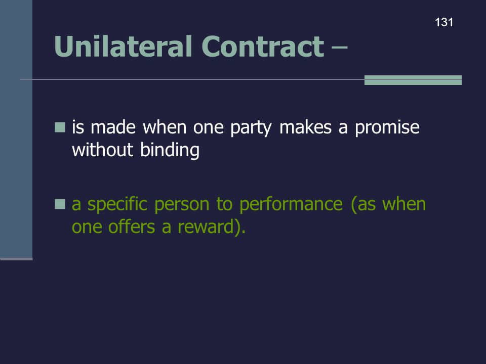 Unilateral Contract – 131. is made when one party makes a promise without binding.