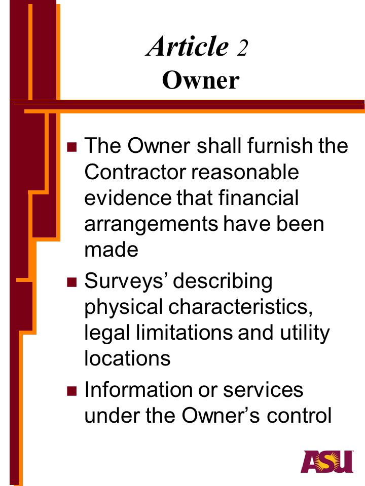 Article 2 Owner The Owner shall furnish the Contractor reasonable evidence that financial arrangements have been made.