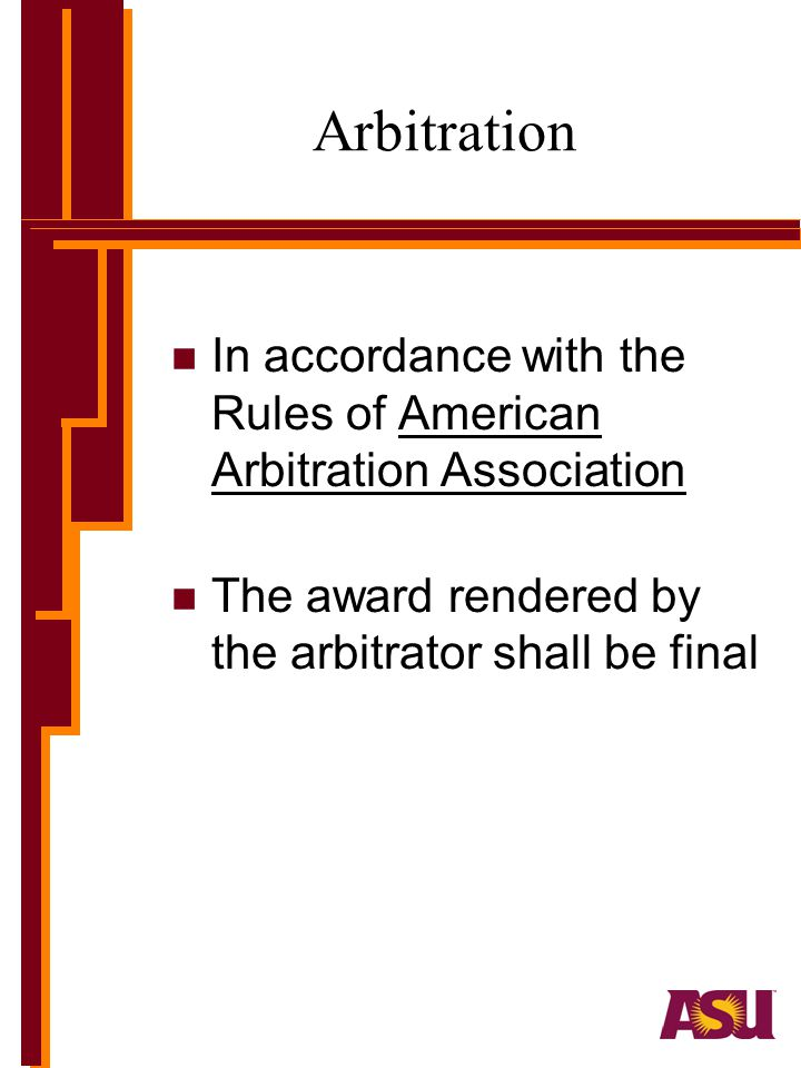 Arbitration In accordance with the Rules of American Arbitration Association.