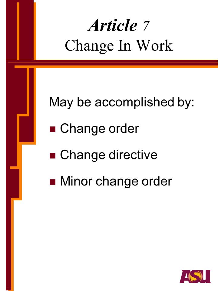 Article 7 Change In Work May be accomplished by: Change order