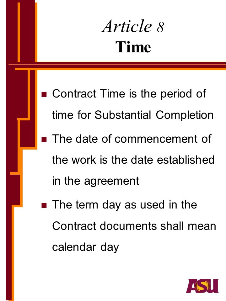 Article 8 Time Contract Time is the period of time for Substantial Completion.