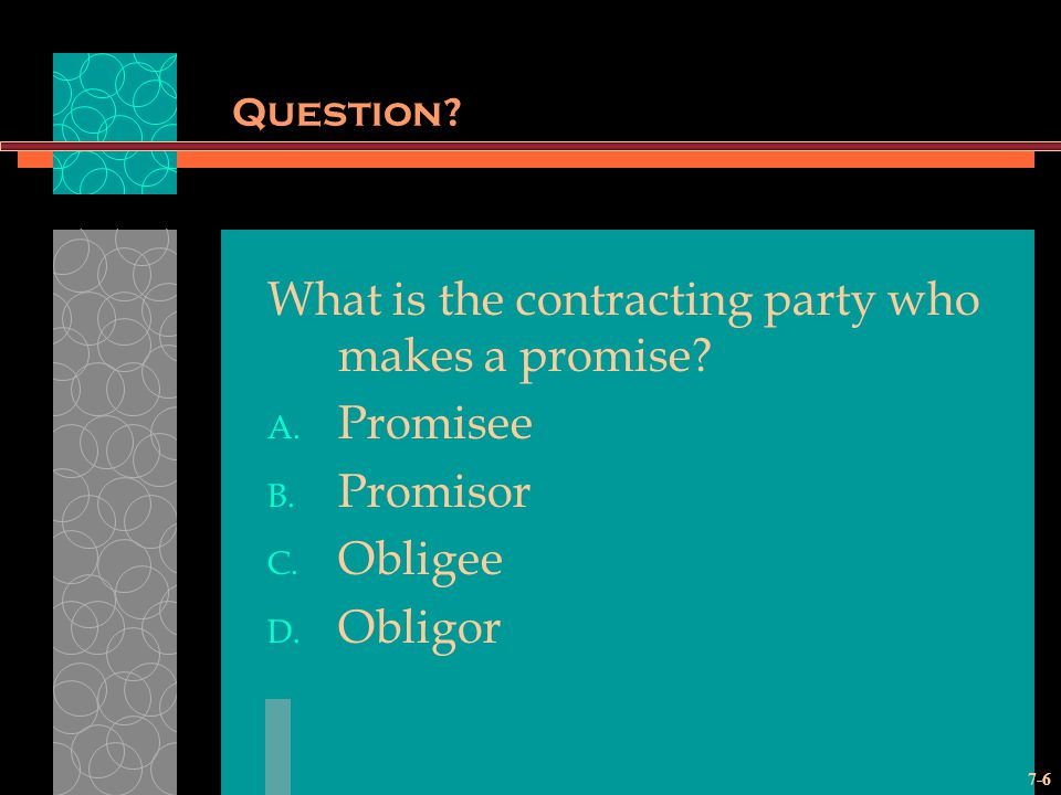 What is the contracting party who makes a promise Promisee Promisor