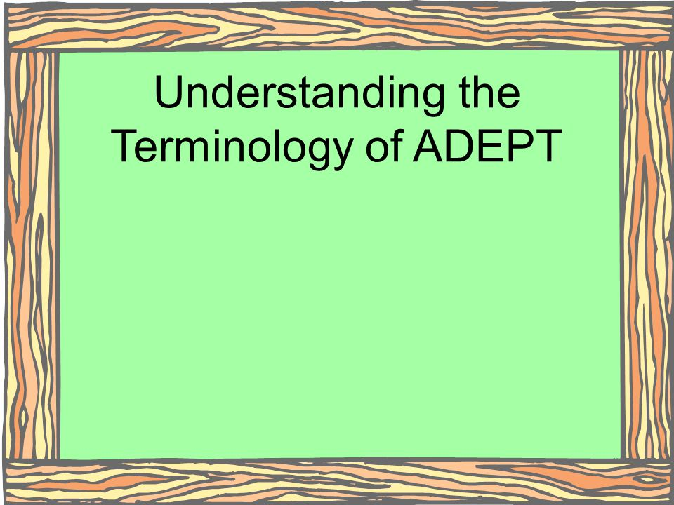 Understanding the Terminology of ADEPT