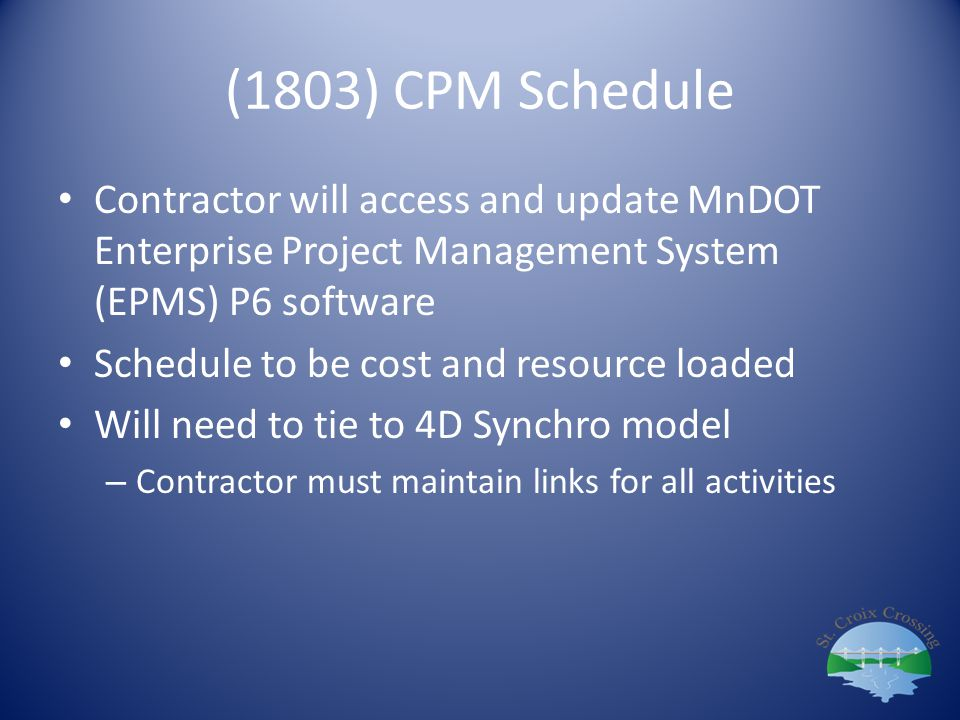 (1803) CPM Schedule Contractor will access and update MnDOT Enterprise Project Management System (EPMS) P6 software.