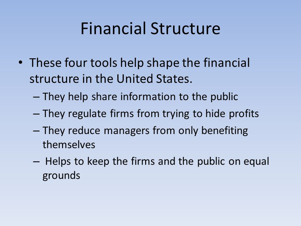 Financial Structure These four tools help shape the financial structure in the United States. They help share information to the public.