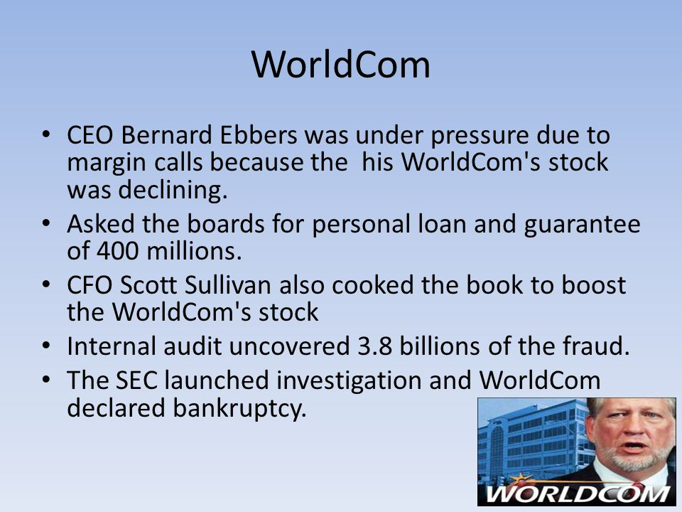 WorldCom CEO Bernard Ebbers was under pressure due to margin calls because the his WorldCom s stock was declining.