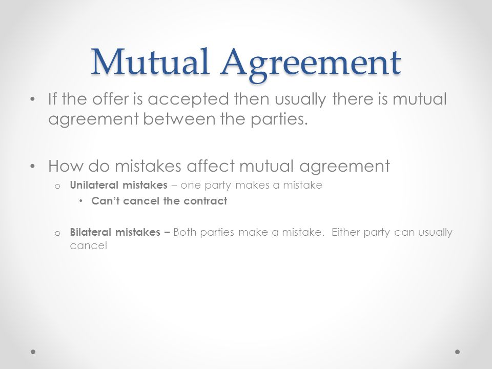Mutual Agreement If the offer is accepted then usually there is mutual agreement between the parties.