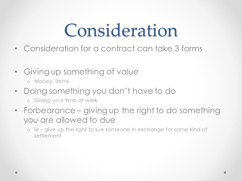 Consideration Consideration for a contract can take 3 forms