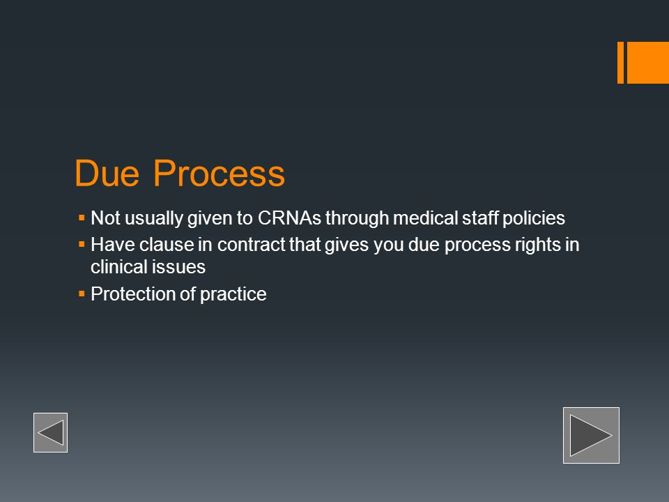 Due Process Not usually given to CRNAs through medical staff policies