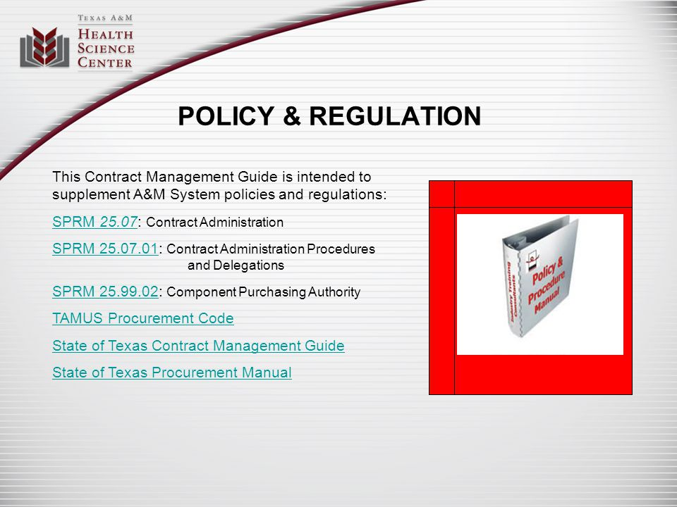 POLICY & REGULATION This Contract Management Guide is intended to supplement A&M System policies and regulations: