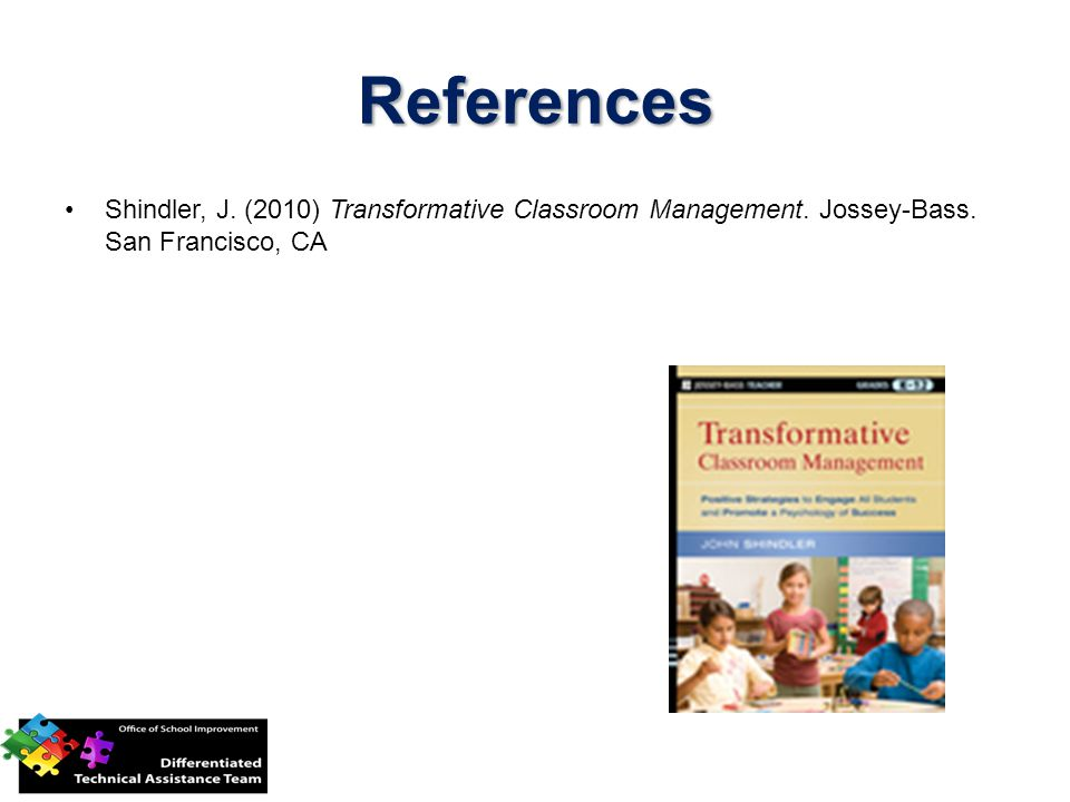 References Shindler, J. (2010) Transformative Classroom Management. Jossey-Bass. San Francisco, CA