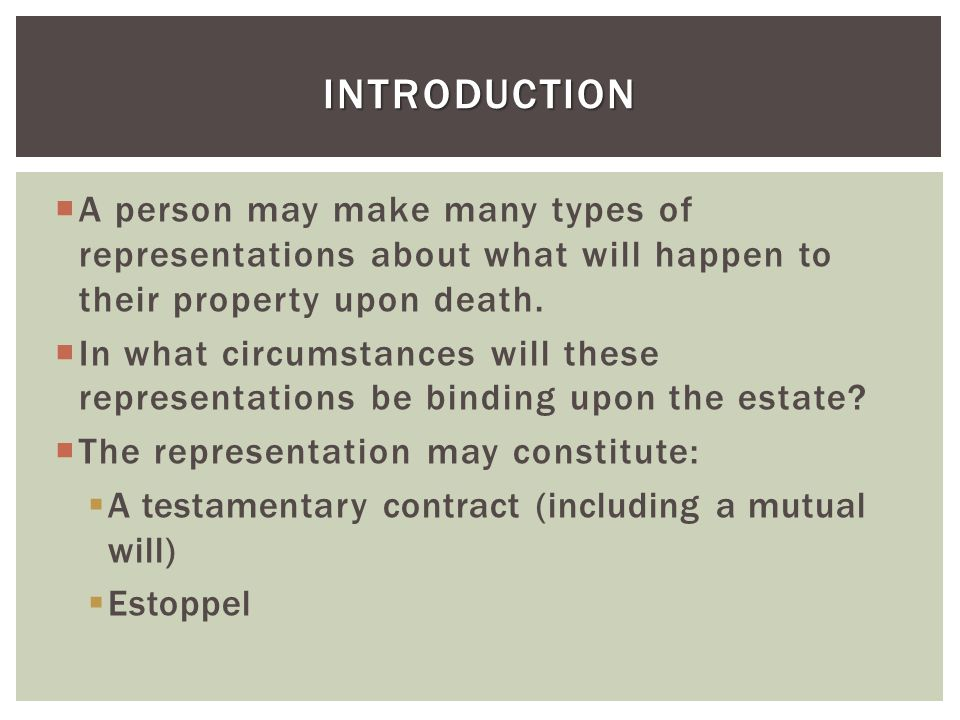 Introduction A person may make many types of representations about what will happen to their property upon death.