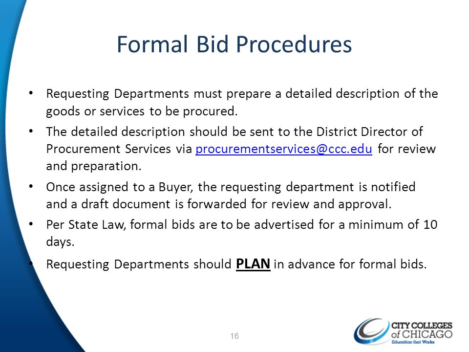 Formal Bid Procedures Requesting Departments must prepare a detailed description of the goods or services to be procured.
