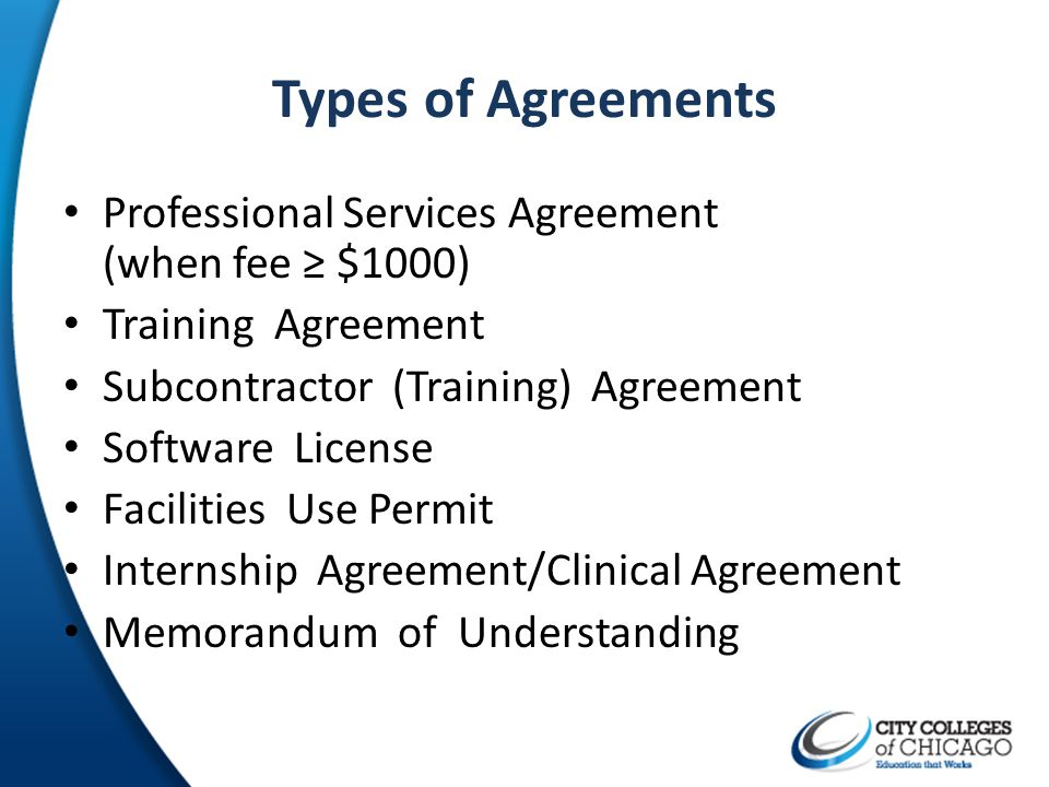 Types of Agreements Professional Services Agreement (when fee ≥ $1000)