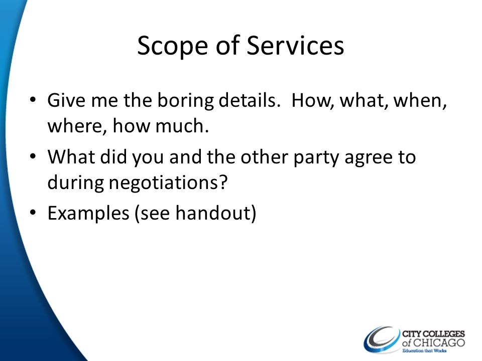 Scope of Services Give me the boring details. How, what, when, where, how much. What did you and the other party agree to during negotiations