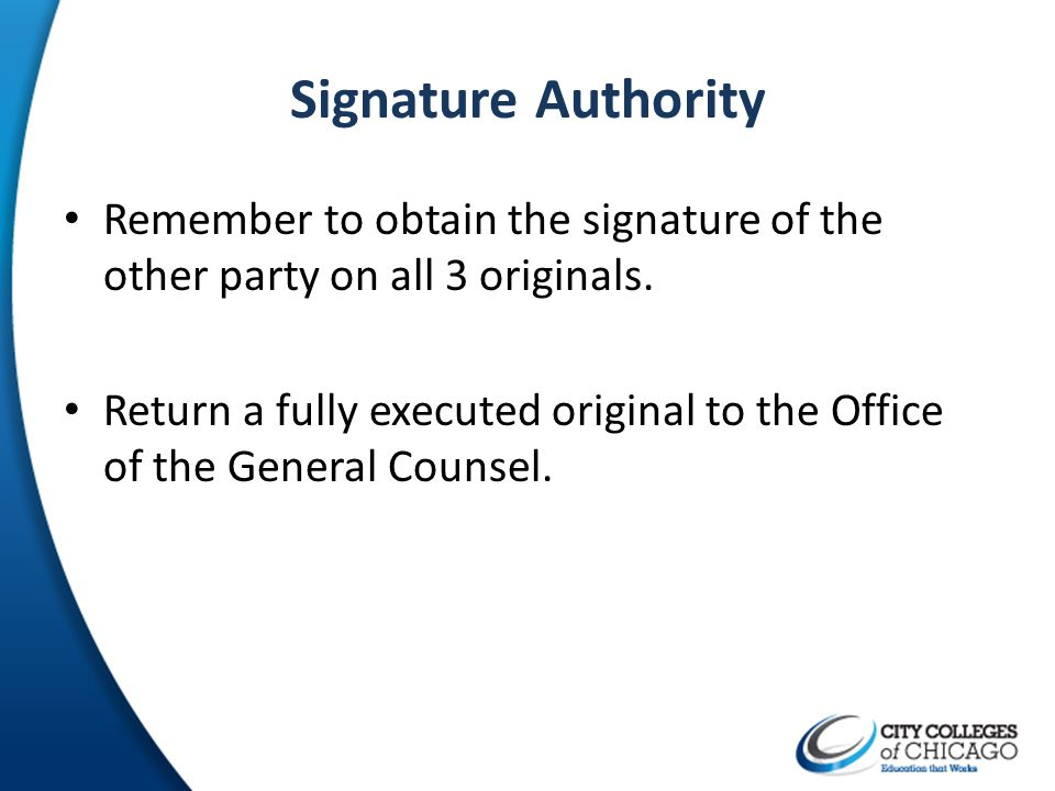 Signature Authority Remember to obtain the signature of the other party on all 3 originals.