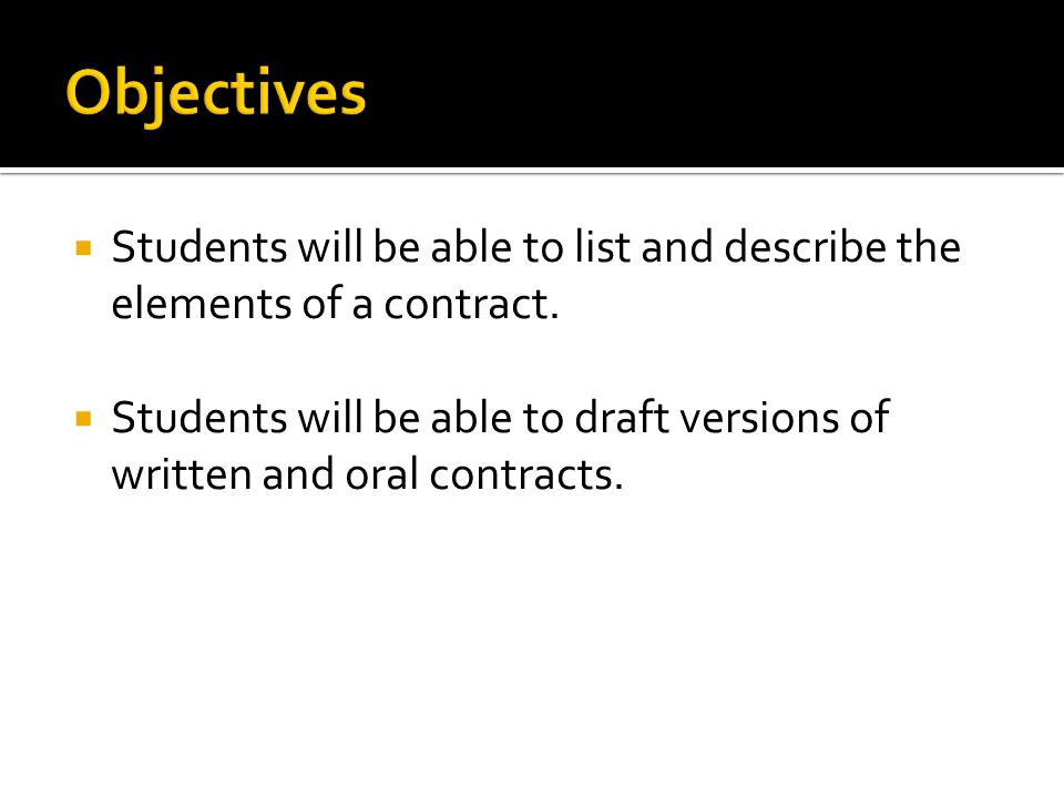 Objectives Students will be able to list and describe the elements of a contract.