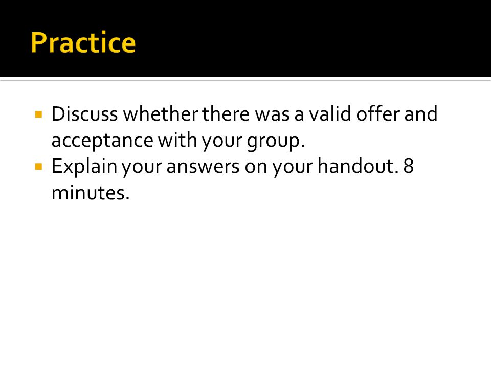 Practice Discuss whether there was a valid offer and acceptance with your group.