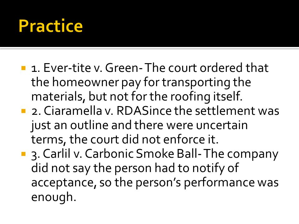 Practice 1. Ever-tite v. Green- The court ordered that the homeowner pay for transporting the materials, but not for the roofing itself.