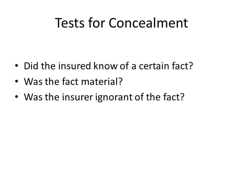 Tests for Concealment Did the insured know of a certain fact