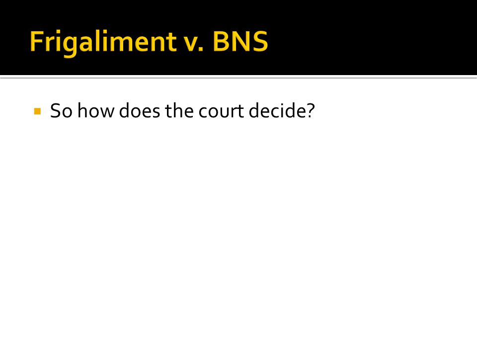 Frigaliment v. BNS So how does the court decide