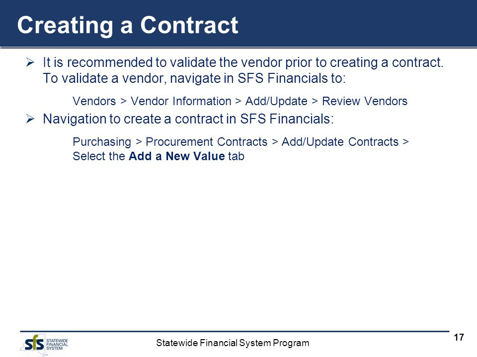 Creating a Contract It is recommended to validate the vendor prior to creating a contract. To validate a vendor, navigate in SFS Financials to: