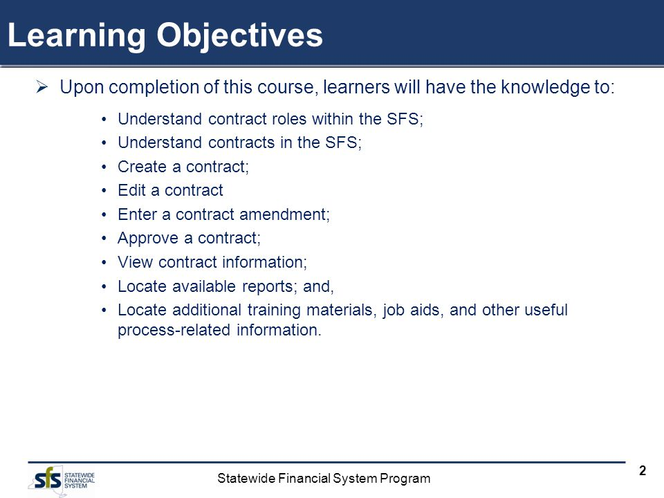 Learning Objectives Upon completion of this course, learners will have the knowledge to: Understand contract roles within the SFS;