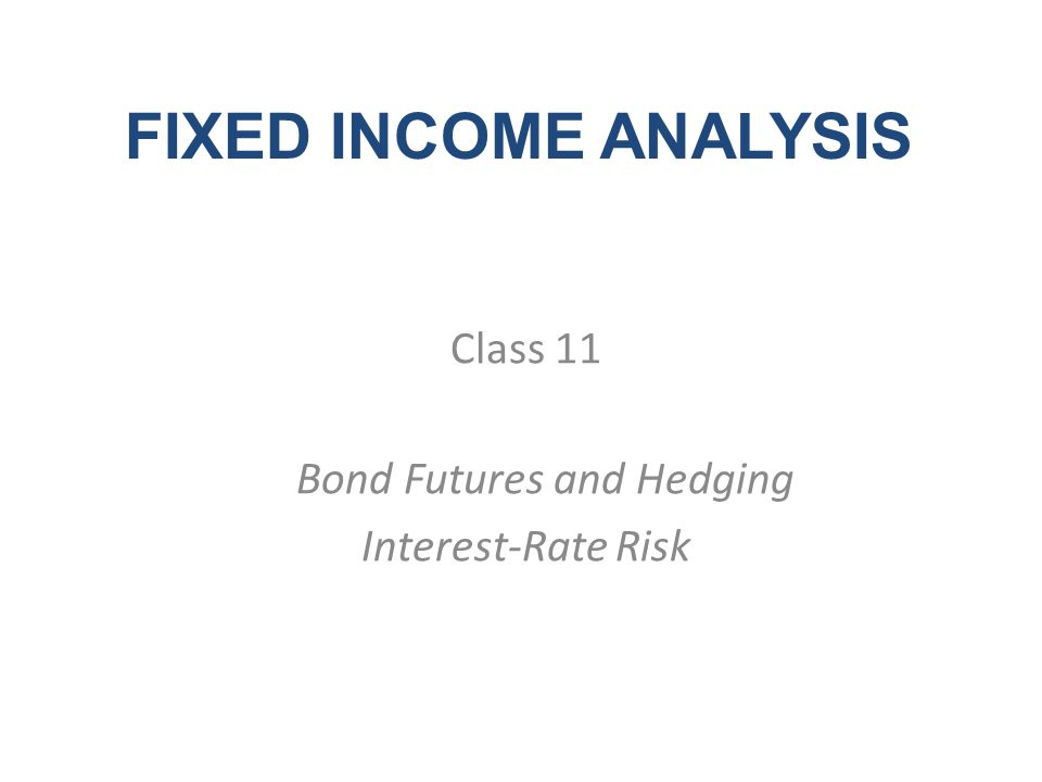 Class 11 Bond Futures and Hedging Interest-Rate Risk