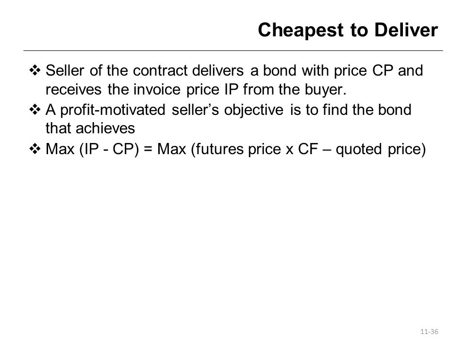 Cheapest to Deliver Seller of the contract delivers a bond with price CP and receives the invoice price IP from the buyer.