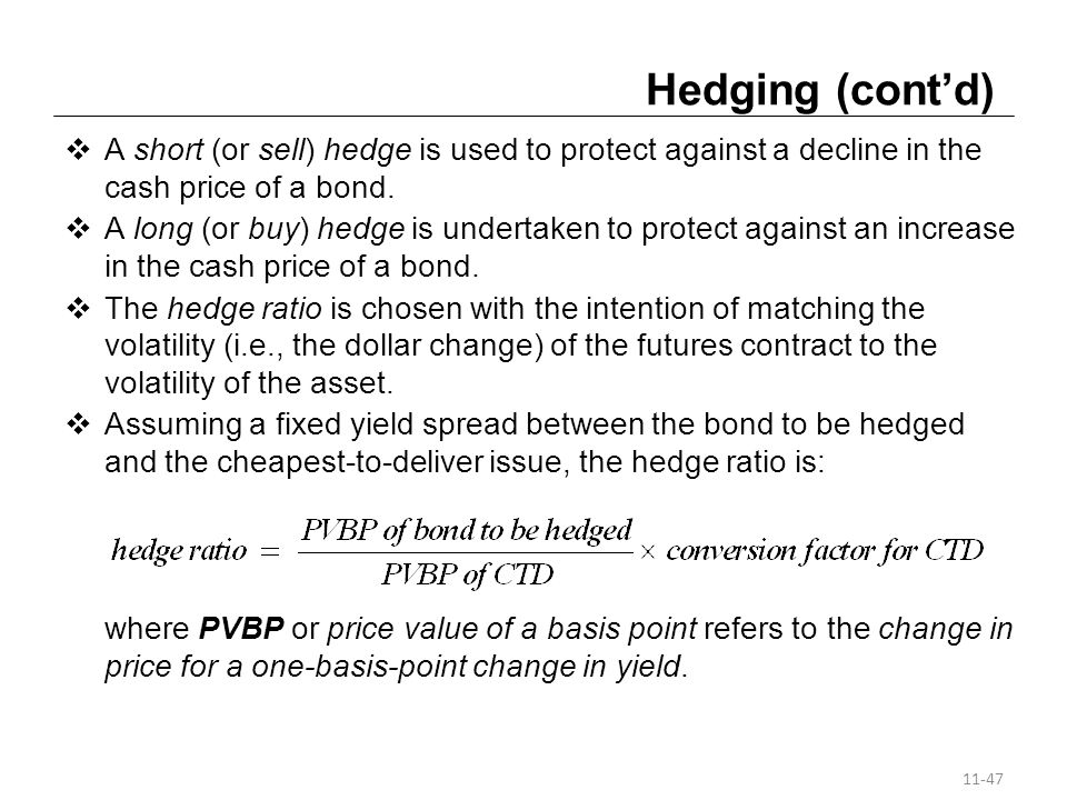 Hedging (cont'd) A short (or sell) hedge is used to protect against a decline in the cash price of a bond.