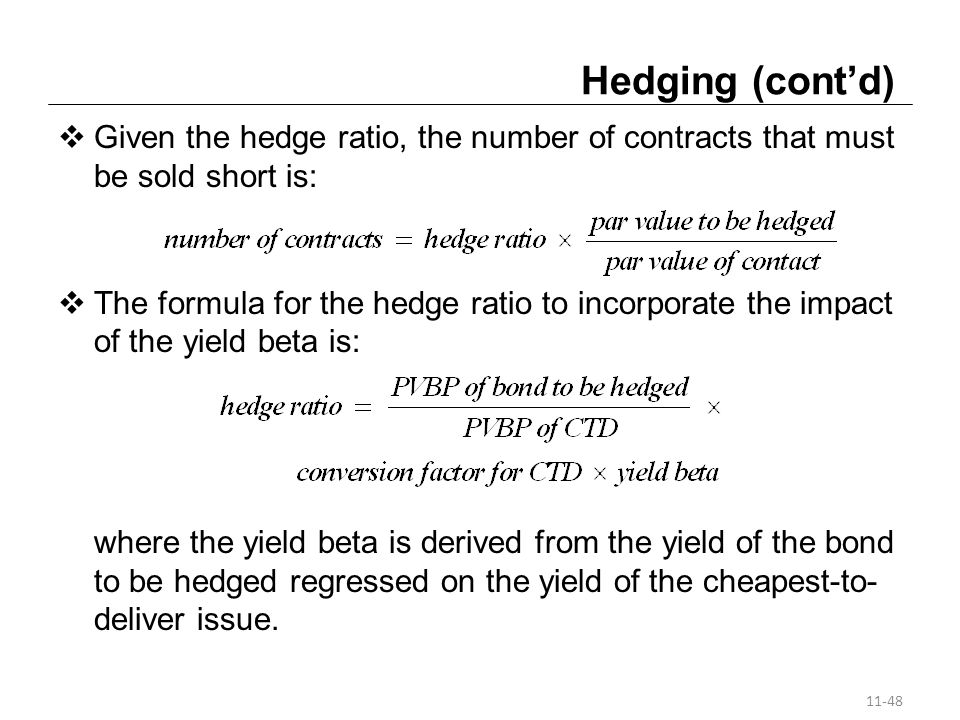 Hedging (cont'd) Given the hedge ratio, the number of contracts that must be sold short is: