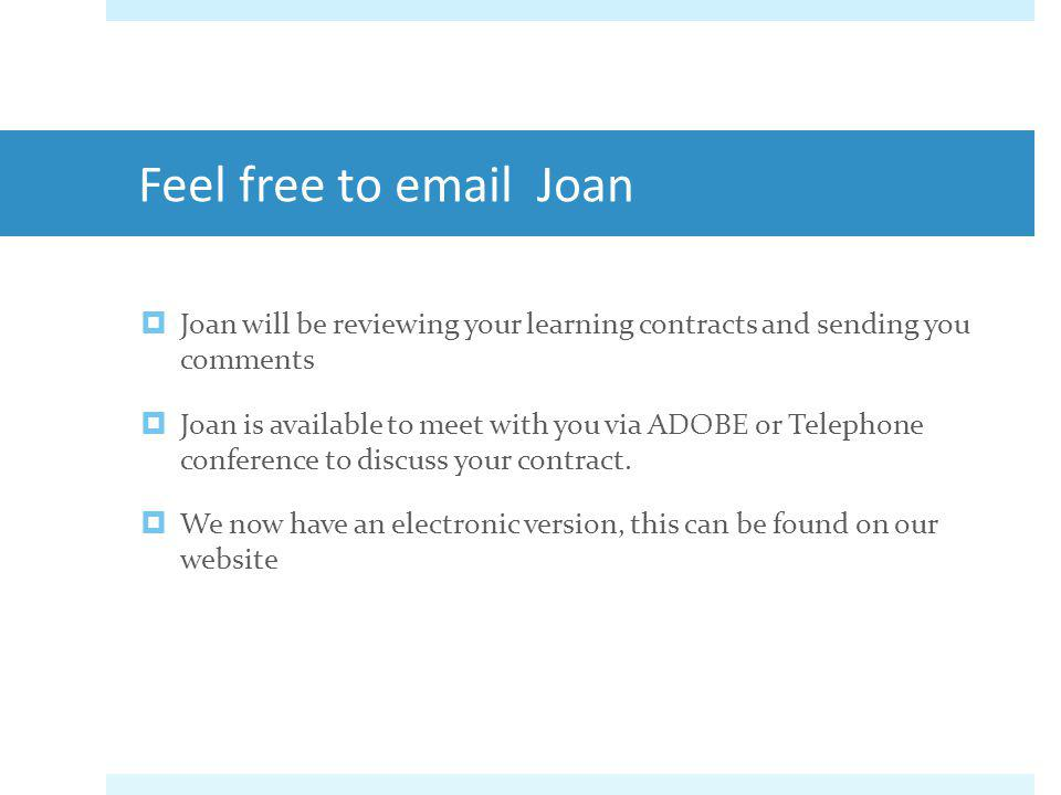 Feel free to email Joan Joan will be reviewing your learning contracts and sending you comments.