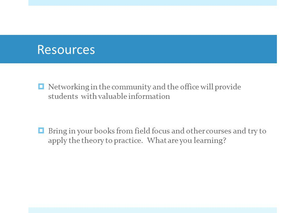 Resources Networking in the community and the office will provide students with valuable information.