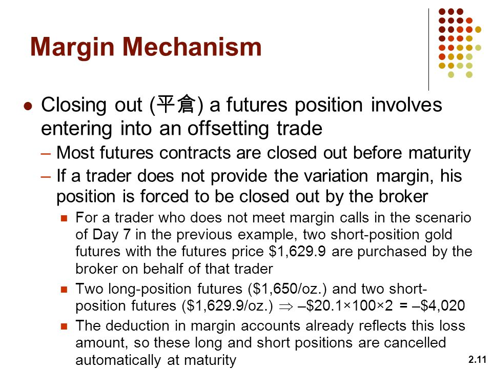 Margin Mechanism Closing out (平倉) a futures position involves entering into an offsetting trade.