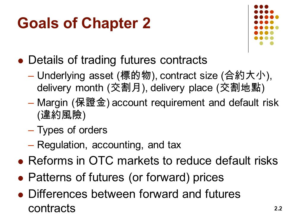 Goals of Chapter 2 Details of trading futures contracts
