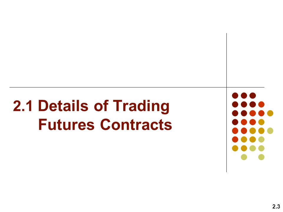 2.1 Details of Trading Futures Contracts
