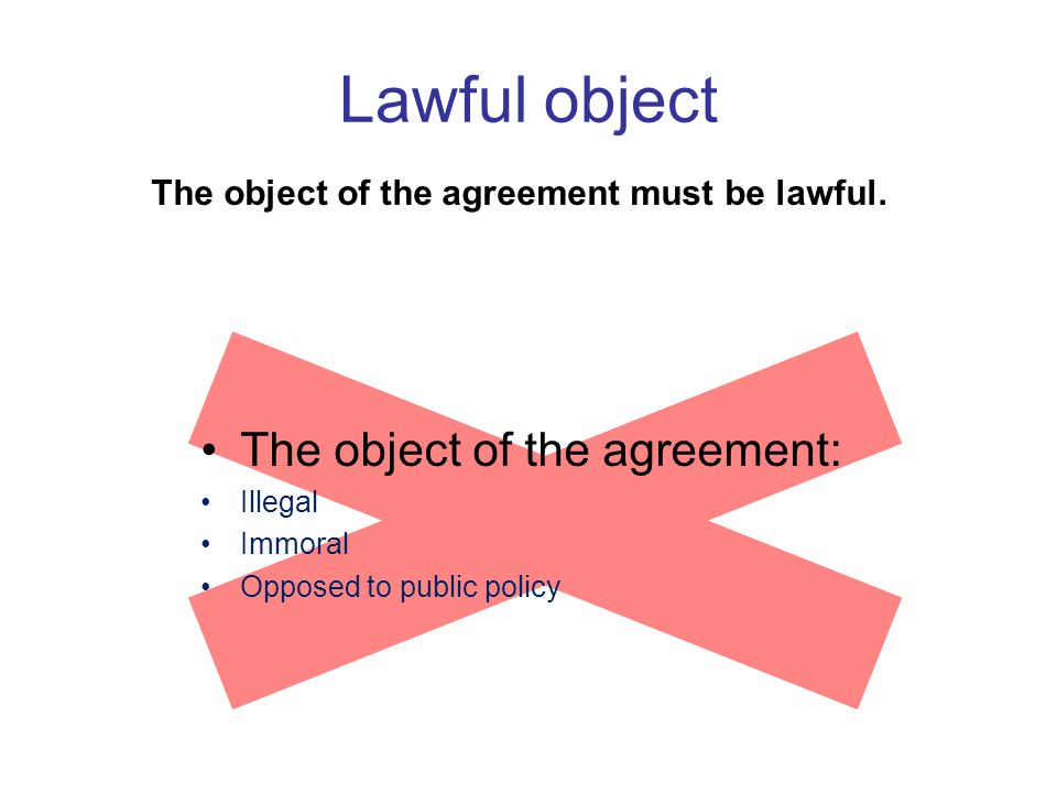 Lawful object The object of the agreement: