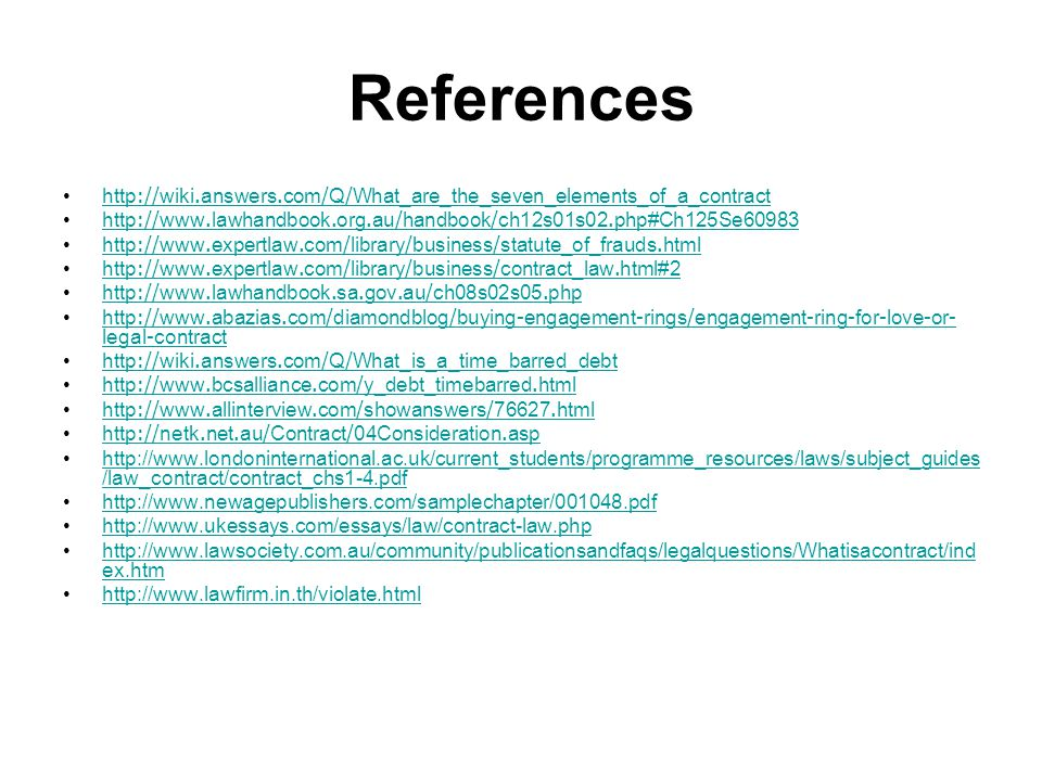 References http://wiki.answers.com/Q/What_are_the_seven_elements_of_a_contract. http://www.lawhandbook.org.au/handbook/ch12s01s02.php#Ch125Se60983.