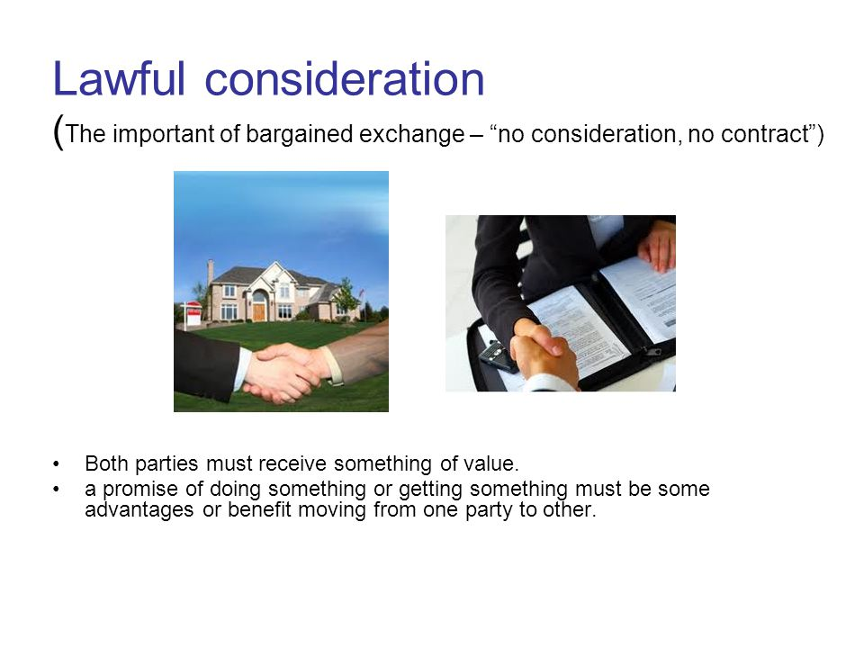 Lawful consideration (The important of bargained exchange – no consideration, no contract )
