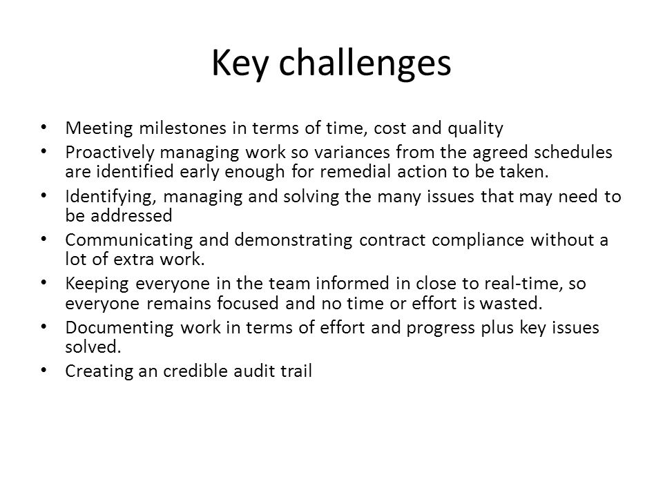 Key challenges Meeting milestones in terms of time, cost and quality