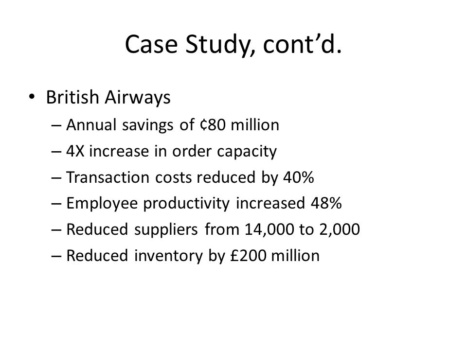 Case Study, cont'd. British Airways Annual savings of ¢80 million