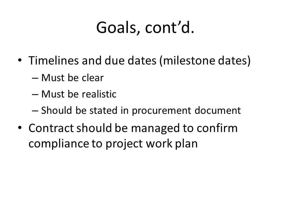 Goals, cont'd. Timelines and due dates (milestone dates)