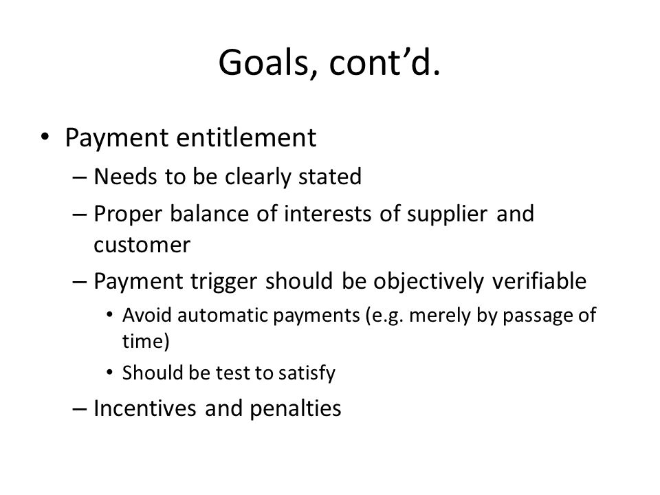 Goals, cont'd. Payment entitlement Needs to be clearly stated