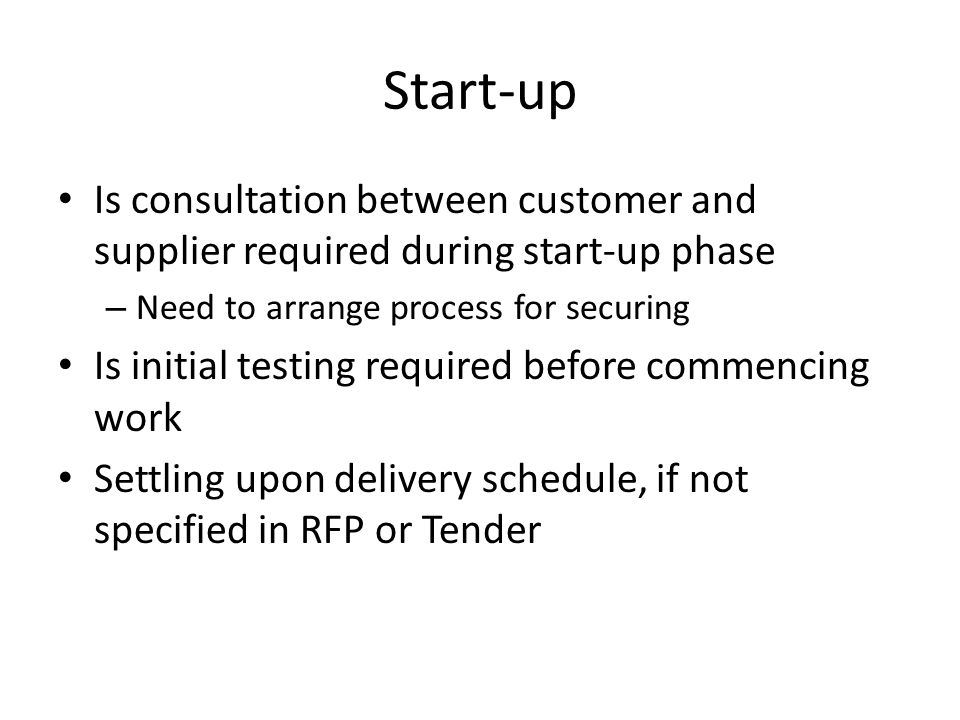 Start-up Is consultation between customer and supplier required during start-up phase. Need to arrange process for securing.